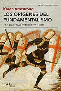 Los orígenes del fundamentalismo en el judaísmo, el cristianismo y el islam par Karen Armstrong