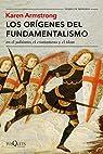 Los orígenes del fundamentalismo en el judaísmo, el cristianismo y el islam par Armstrong