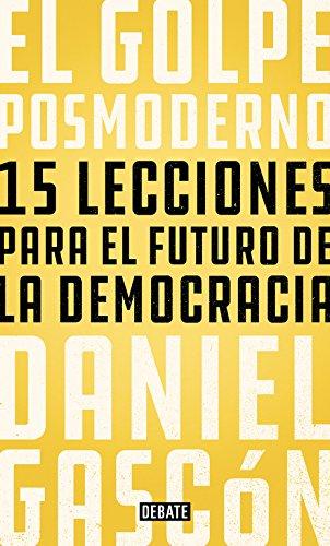 El golpe posmoderno: 15 lecciones para el futuro de la democracia (Política) por Daniel Gascón