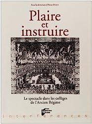 Plaire et instruire : Le spectacle dans les collèges de l'Ancien Régime