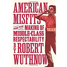 American Misfits and the Making of Middle-Class Respectabili