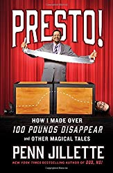 Presto!: How I Made Over 100 Pounds Disappear and Other Magical Tales by Penn Jillette (2016-08-02)
