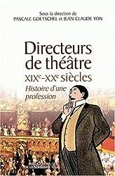 Directeurs de théâtre XIXe-XXe siècles : Histoire d'une profession