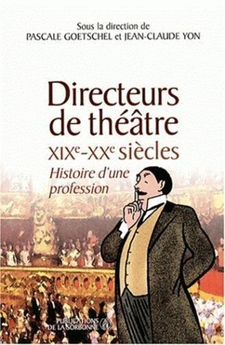 Directeurs de thtre XIXe-XXe sicles : Histoire d'une profession