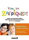 Vive les Zatypiques ! - Aidons nos enfants surdoués, hypersensibles, dys- et autres zèbres de 3 à 20 ans à s'épanouir