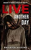 Live Another Day (Dangerous Days - A Zombie Apocalypse Survival Thriller, Band 3)