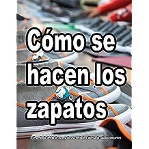 CÓMO SE HACEN LOS ZAPATOS: Una mirada detrás de escena de una verdadera fábrica de calzado deportivo (Spanish Edition)