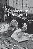 Architecture en uniforme - Projeter et construire pour la Seconde Guerre mondiale