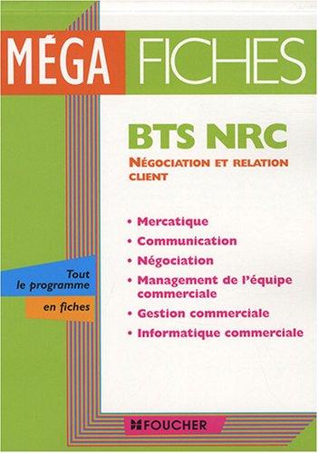 Méga fiches BTS NRC : Mercatique, communication, négociation, management de l'équipe commerciale, gestion commerciale, informatique commerciale