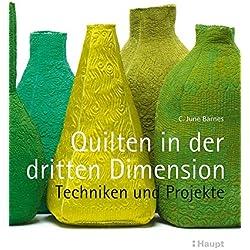 Quilten in der dritten Dimension: Techniken und Projekte