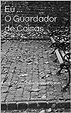 Eu ... O Guardador de Coisas: E você costuma guardar coisas? (Portuguese Edition)