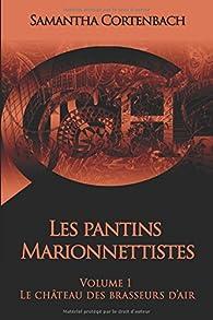 Les Pantins Marionnettistes, tome 1 : Le château des brasseurs d'air par Samantha Cortenbach
