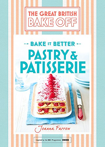 Great British Bake Off: Bake it Better - Pastry & Patisserie