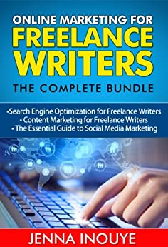 Online Marketing for Freelance Writers: The Complete Bundle: Search Engine Optimization for Freelance Writers, Content Marketing for Freelance Writers, The Essential Guide to Social Media Marketing by [Inouye, Jenna]