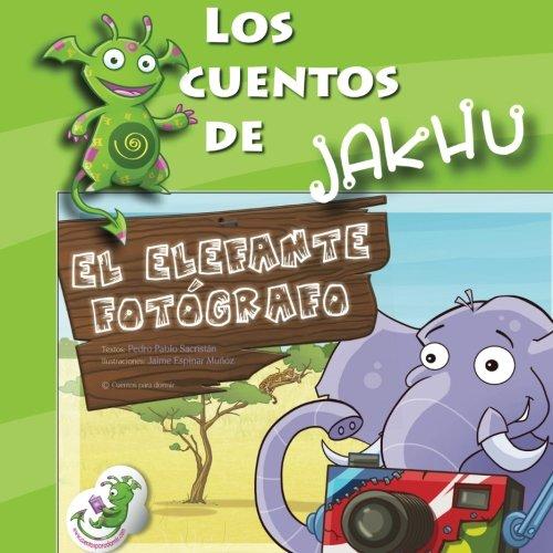 El elefante fotógrafo: un cuento con actividades e ideas para enseñar a llegar lejos: Volume 1 (Los cuentos de Jakhu)