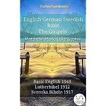English German Swedish Bible - The Gospels - Matthew, Mark, Luke & John: Basic English 1949 - Lutherbibel 1912 - Svenska Bibeln 1917 (Parallel Bible Halseth English Book 682) (English Edition)