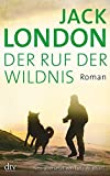 Der Ruf der Wildnis: Roman - Jack London