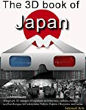 The 3D Book of Japan. Anaglyph 3D images of Japanese architecture, culture, nature, landscapes in Gokayama, Tokyo, Fujimi, Okayama and more. (3D Books 69) (English Edition)