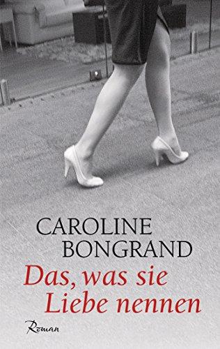 Bongrand, Caroline: Das, was sie Liebe nennen