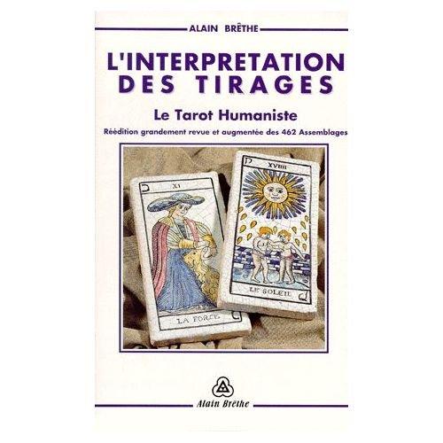 L'interprtation des tirages : Le tarot humaniste, Rdition grandement revue et augmente des 462 assemblages