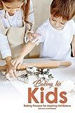 Best Kids Baking Cookbooks - Baking for Kids: Baking Recipes for Aspiring Kid Review