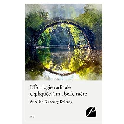 L'Écologie radicale expliquée à ma belle-mère (Essai)
