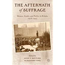 The Aftermath of Suffrage: Women, Gender, and Politics in Britain, 1918-1945