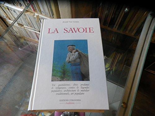 La Savoie : Vie quotidienne, fêtes profanes et religieuses, contes et légendes populaires, achitecture et mobilier traditionnel, art populaire par Arnold Van Gennep