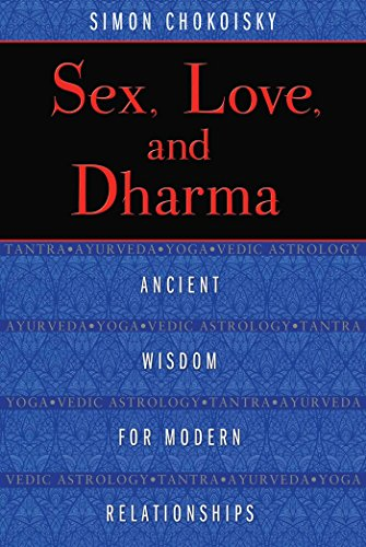 Sex, Love, and Dharma: Ancient Wisdom for Modern ...