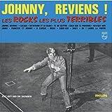 Johnny, Reviens! Les Rocks Les Plus Terribles