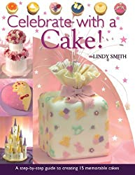 Celebrate with a Cake!: A Step-by-Step Guide to Creating 15 Memorable Cakes by Lindy Smith (2005-03-01)