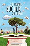 111 Gründe, Bücher zu lieben: Eine Liebeserklärung an das Lesen von Stefan Müller