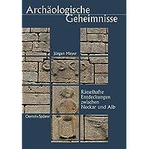 Archäologische Geheimnisse. Rätselhafte Entdeckungen zwischen Neckar und Alb