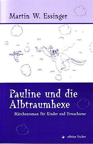 Pauline und die Albtraumhexe. Märchenroman für Kinder und Erwachsene