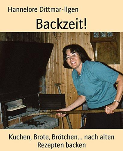 Backzeit!: Kuchen, Brote, Brötchen... nach alten Rezepten backen