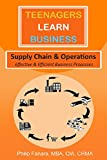 Supply Chain & Operations: Efficient and Effective Business Processes (Teenagers Learn Business Book 2)