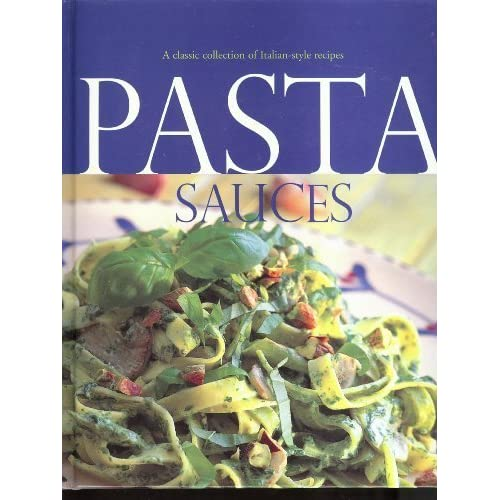 Pasta Sauces - A Classic Collection of Italian-style Recipes
