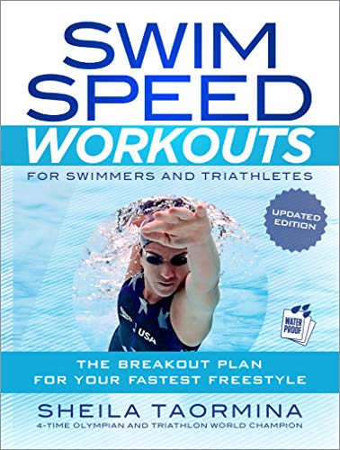 Swim Speed Workouts for Swimmers and Triathletes (Updated Edition): The Breakout Plan for Your Fastest Freestyle por Sheila Taormina