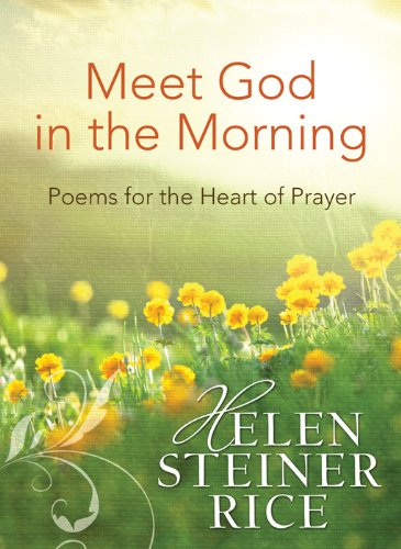 Meet God In The Morning Poems For The Heart Of Prayer Helen Steiner Rice Collection