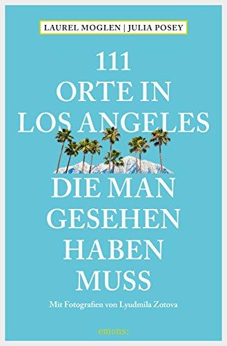 111 Orte in Los Angeles, die man gesehen haben muss (111 Orte ...)