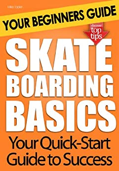 Skateboarding Basics: Your Beginners Guide by [Topkin, Mike]