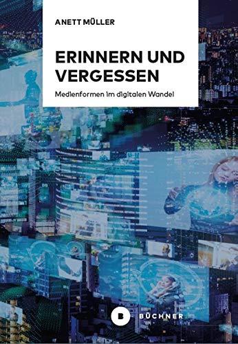 Erinnern und Vergessen: Medienformen im digitalen Wandel