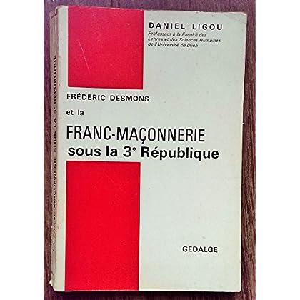 Daniel Ligou,... Frédéric Desmons et la franc-maçonnerie sous la 3e République