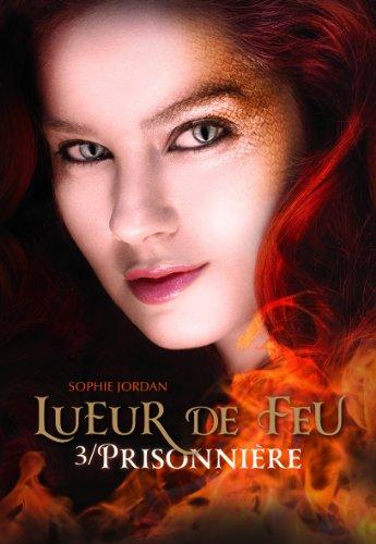 Lueur de feu, Tome 3 : Prisonnière par Sophie Jordan