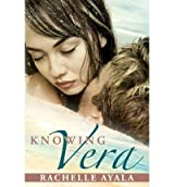 Ayala, Rachelle [ Knowing Vera ] [ KNOWING VERA ] Oct - 2013 { Paperback }