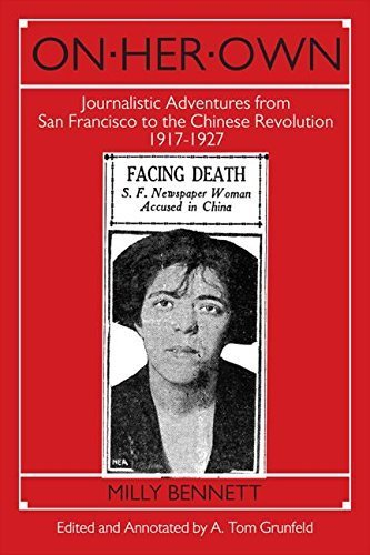 On Her Own: Journalistic Adventures from San Francisco to the Chinese Revolution, 1917-27 (East Gate Books) by Bennett, Milly, Grunfeld, A.Tom (1993) Paperback