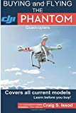 Buying and Flying the DJI Phantom Quadcopters: Covers all Current Models - Learn befo...