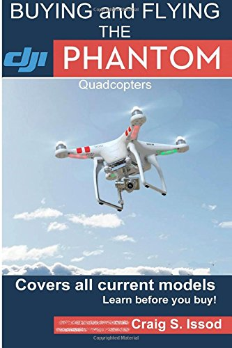 Price comparison product image Buying and Flying the DJI Phantom Quadcopters: Covers all Current Models - Learn before you Buy!