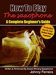 How To Play The Saxophone - A Complete Beginner's Guide (English Edition)