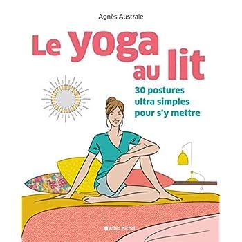 Le Yoga au lit: 30 postures ultra-simples pour s'y mettre